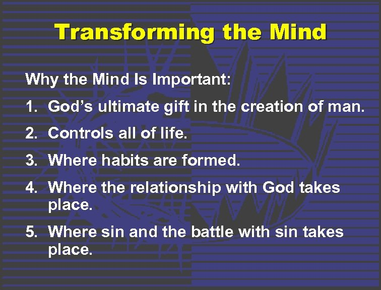 Transforming the Mind Why the Mind Is Important: 1. God's ultimate gift in the