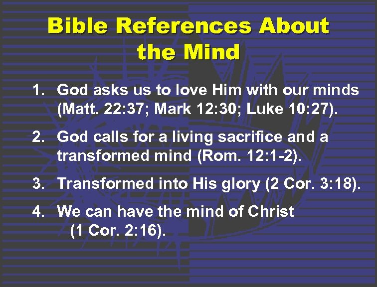 Bible References About the Mind 1. God asks us to love Him with our