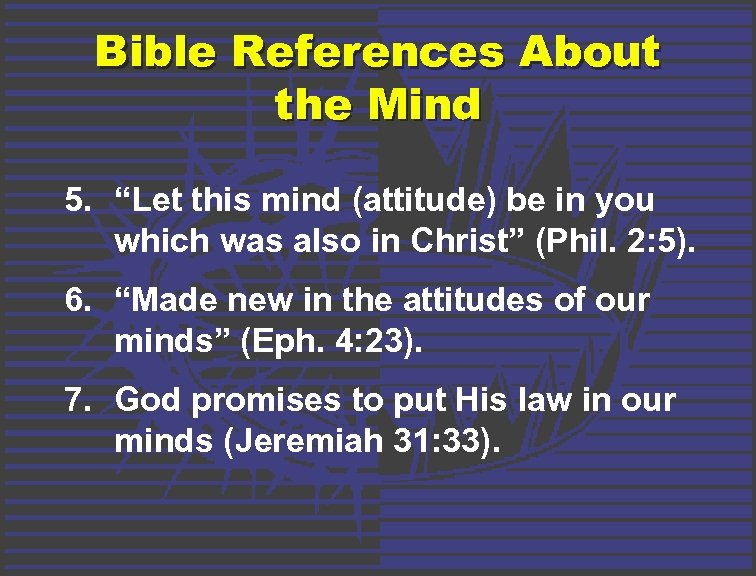 "Bible References About the Mind 5. ""Let this mind (attitude) be in you which"