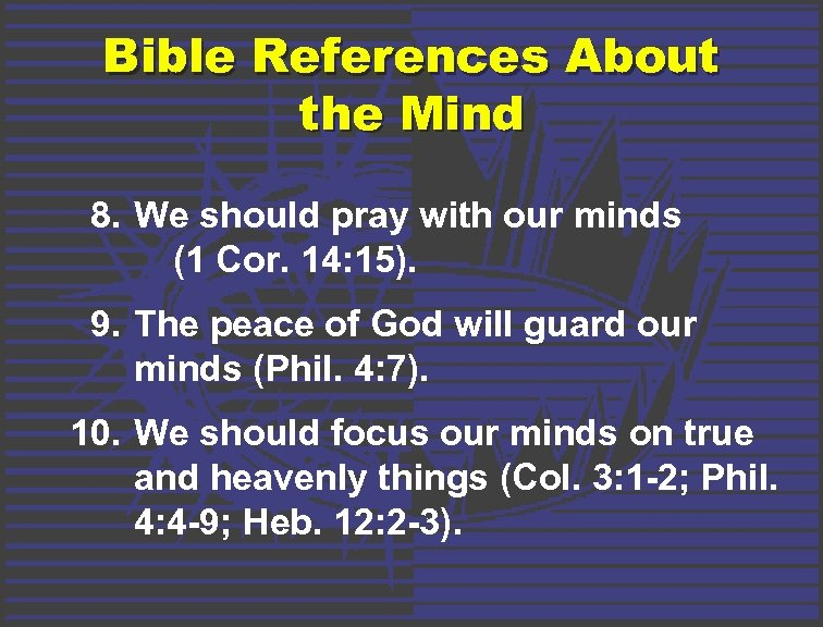 Bible References About the Mind 8. We should pray with our minds (1 Cor.