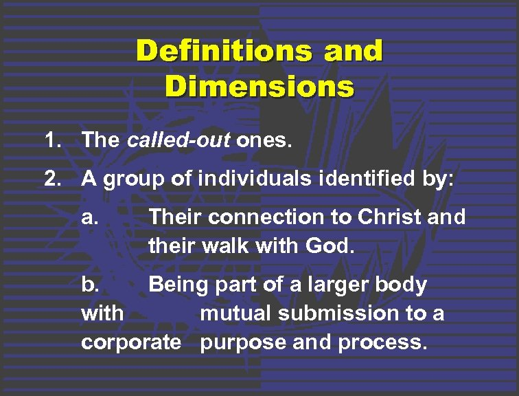 Definitions and Dimensions 1. The called-out ones. 2. A group of individuals identified by: