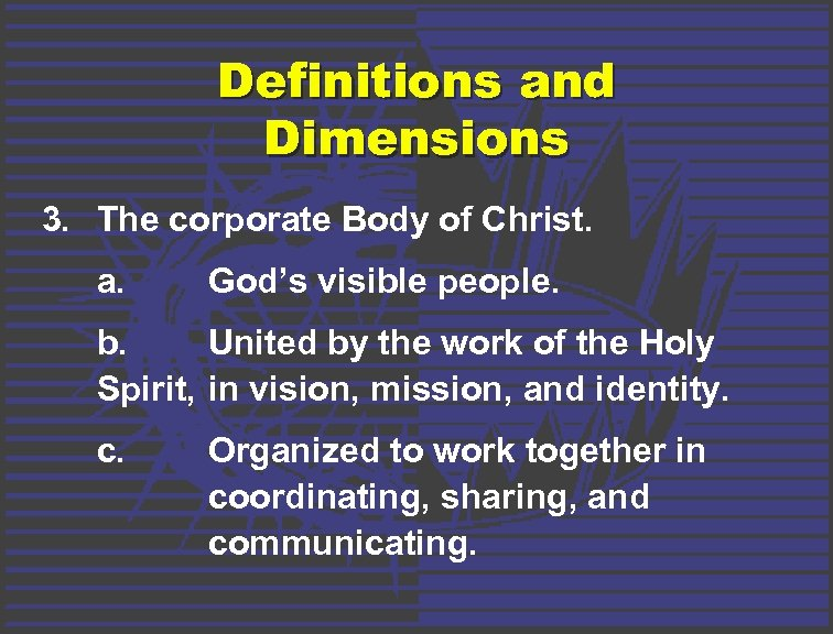 Definitions and Dimensions 3. The corporate Body of Christ. a. God's visible people. b.