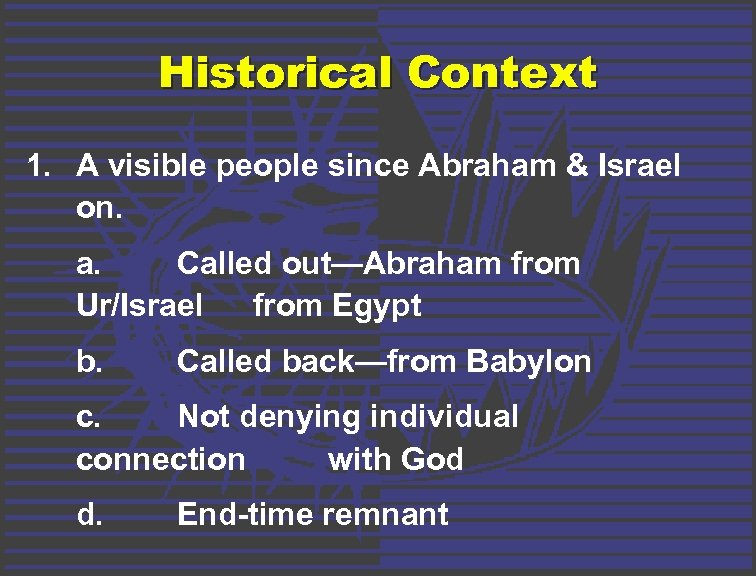 Historical Context 1. A visible people since Abraham & Israel on. a. Called out—Abraham