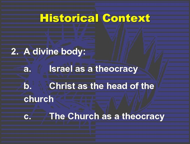 Historical Context 2. A divine body: a. Israel as a theocracy b. Christ as
