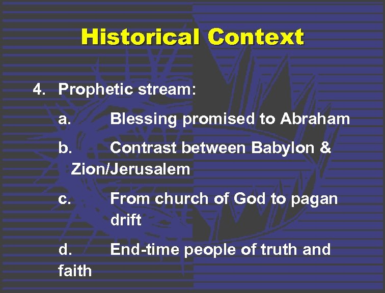Historical Context 4. Prophetic stream: a. Blessing promised to Abraham b. Contrast between Babylon