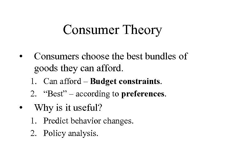 Consumer Theory • Consumers choose the best bundles of goods they can afford. 1.