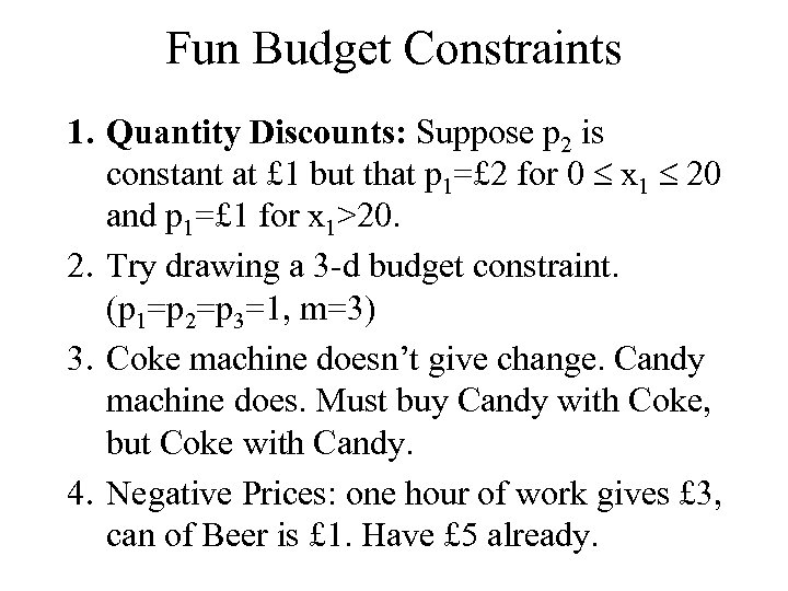 Fun Budget Constraints 1. Quantity Discounts: Suppose p 2 is constant at £ 1