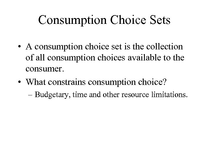 Consumption Choice Sets • A consumption choice set is the collection of all consumption