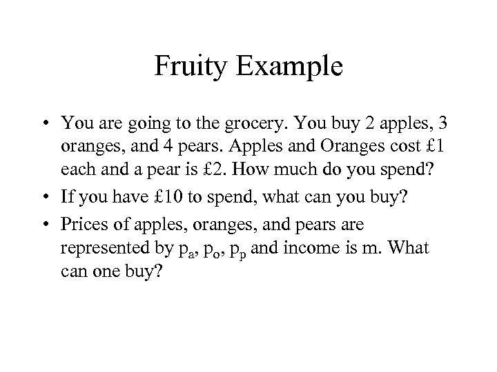 Fruity Example • You are going to the grocery. You buy 2 apples, 3