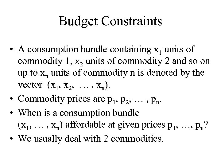 Budget Constraints • A consumption bundle containing x 1 units of commodity 1, x
