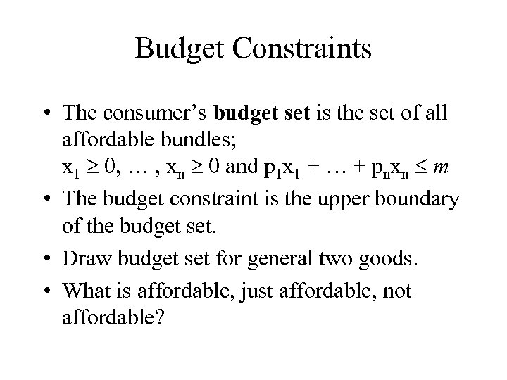 Budget Constraints • The consumer's budget set is the set of all affordable bundles;