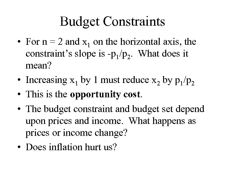 Budget Constraints • For n = 2 and x 1 on the horizontal axis,