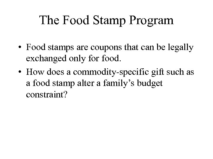 The Food Stamp Program • Food stamps are coupons that can be legally exchanged
