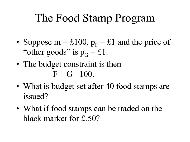 The Food Stamp Program • Suppose m = £ 100, p. F = £
