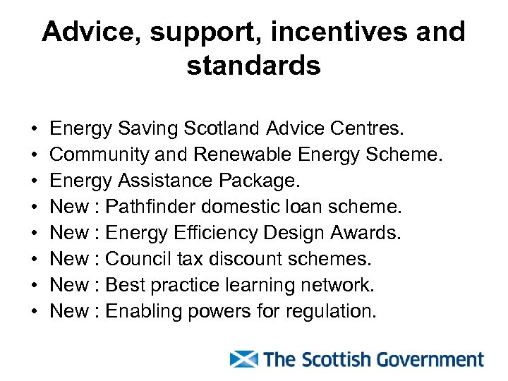 Advice, support, incentives and standards • • Energy Saving Scotland Advice Centres. Community and