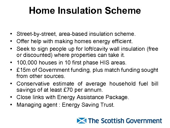 Home Insulation Scheme • Street-by-street, area-based insulation scheme. • Offer help with making homes