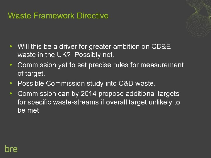 Waste Framework Directive • Will this be a driver for greater ambition on CD&E