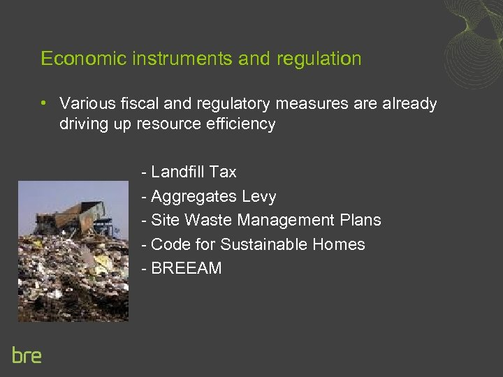 Economic instruments and regulation • Various fiscal and regulatory measures are already driving up
