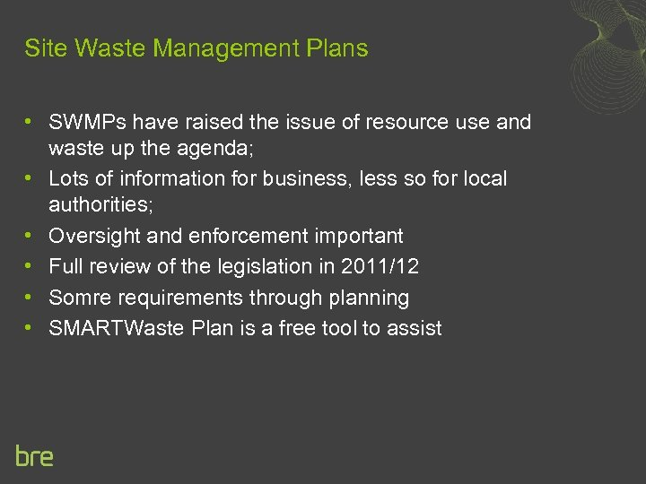 Site Waste Management Plans • SWMPs have raised the issue of resource use and