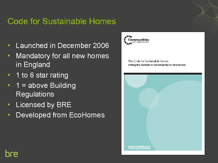 Code for Sustainable Homes • Launched in December 2006 • Mandatory for all new