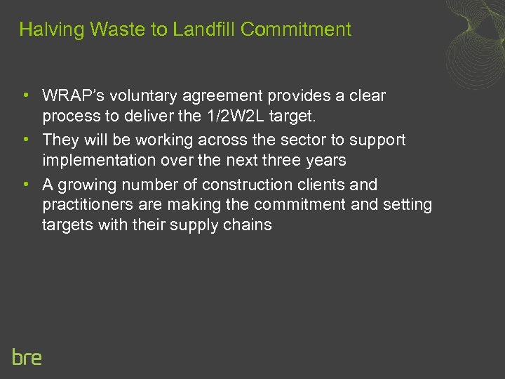 Halving Waste to Landfill Commitment • WRAP's voluntary agreement provides a clear process to