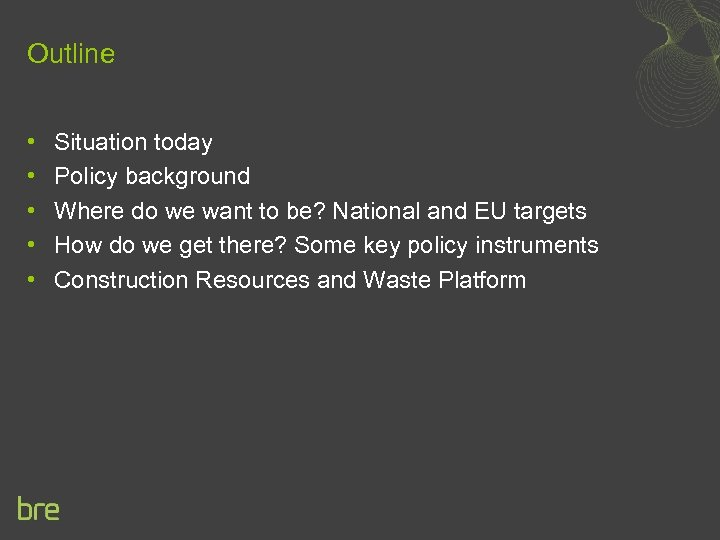Outline • • • Situation today Policy background Where do we want to be?