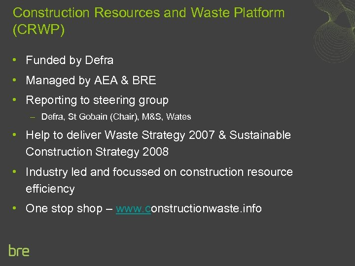 Construction Resources and Waste Platform (CRWP) • Funded by Defra • Managed by AEA
