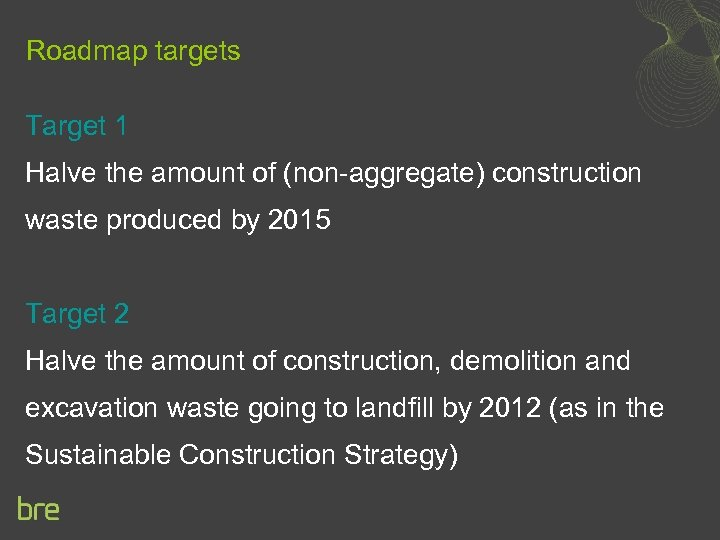 Roadmap targets Target 1 Halve the amount of (non-aggregate) construction waste produced by 2015