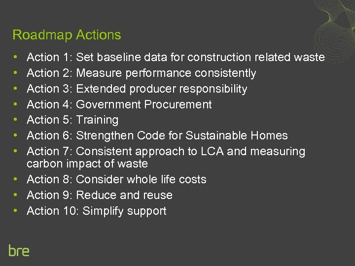Roadmap Actions • • Action 1: Set baseline data for construction related waste Action