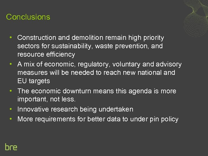 Conclusions • Construction and demolition remain high priority sectors for sustainability, waste prevention, and