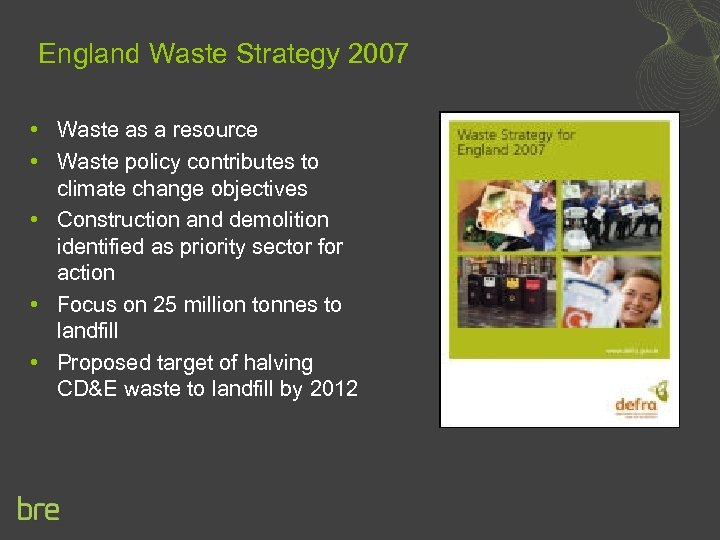 England Waste Strategy 2007 • Waste as a resource • Waste policy contributes to