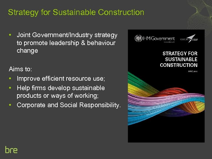 Strategy for Sustainable Construction • Joint Government/Industry strategy to promote leadership & behaviour change
