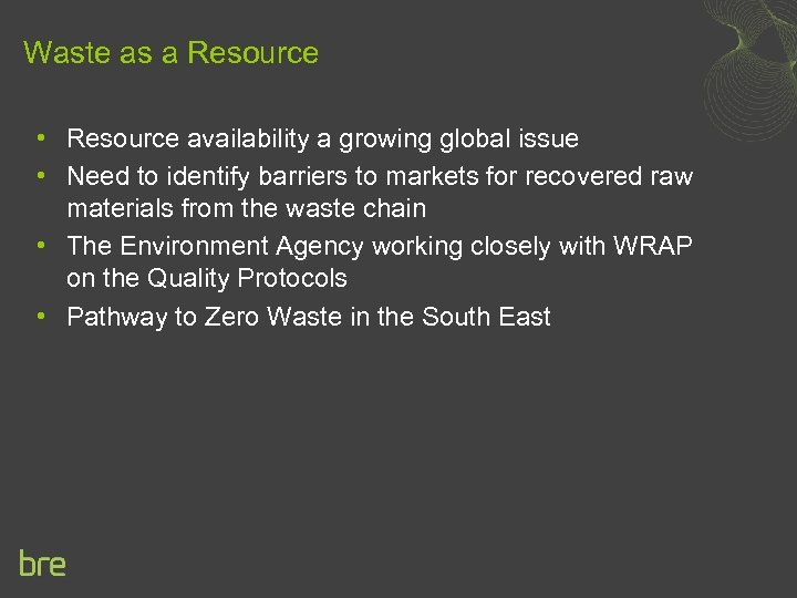 Waste as a Resource • Resource availability a growing global issue • Need to
