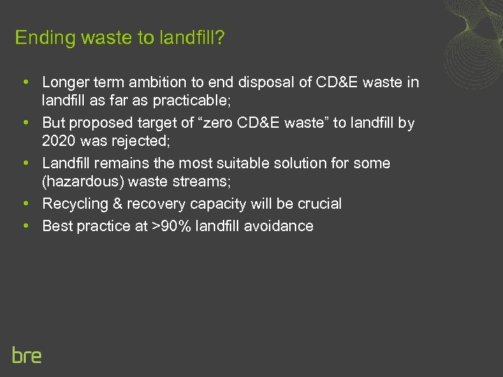 Ending waste to landfill? • Longer term ambition to end disposal of CD&E waste
