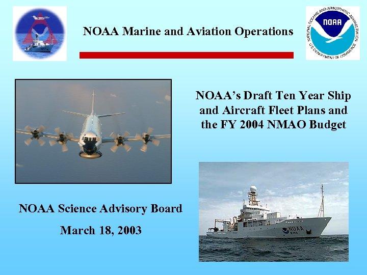 NOAA Marine and Aviation Operations NOAA's Draft Ten Year Ship and Aircraft Fleet Plans