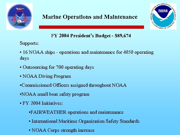 Marine Operations and Maintenance FY 2004 President's Budget - $89, 674 Supports: • 16