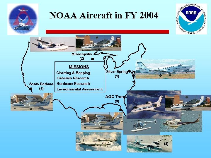NOAA Aircraft in FY 2004 Minneapolis (2) MISSIONS Charting & Mapping Fisheries Research Silver