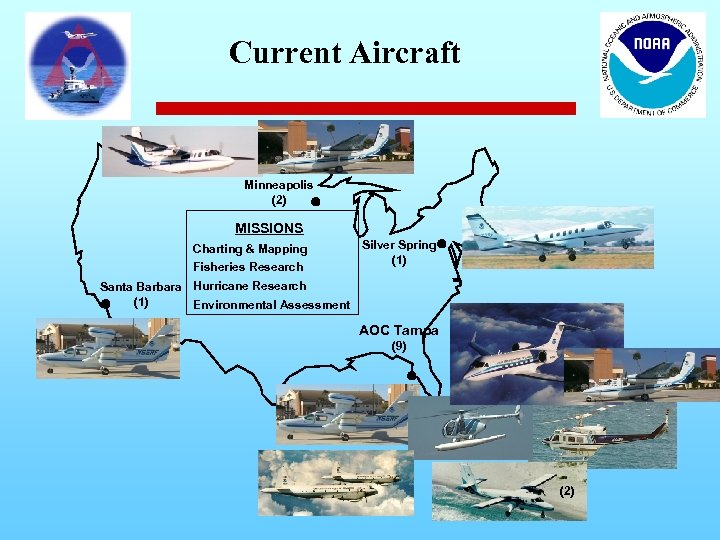Current Aircraft Minneapolis (2) MISSIONS Charting & Mapping Fisheries Research Silver Spring (1) Santa