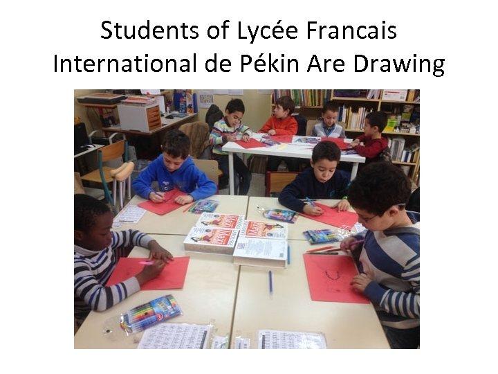 Students of Lycée Francais International de Pékin Are Drawing