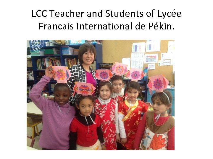 LCC Teacher and Students of Lycée Francais International de Pékin.