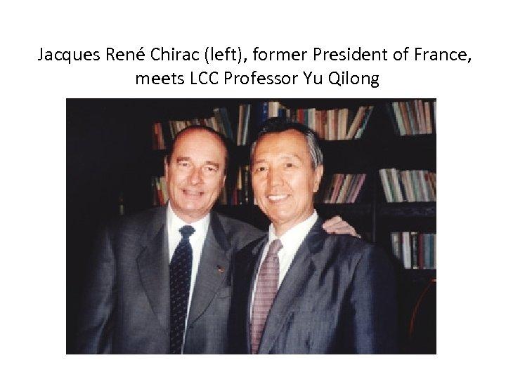 Jacques René Chirac (left), former President of France, meets LCC Professor Yu Qilong