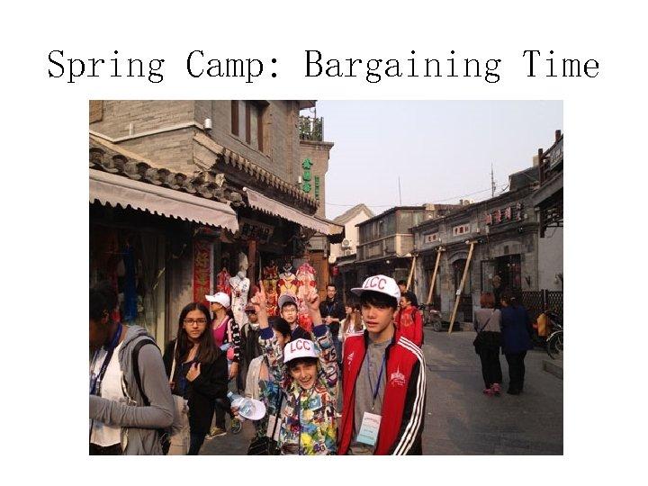 Spring Camp: Bargaining Time