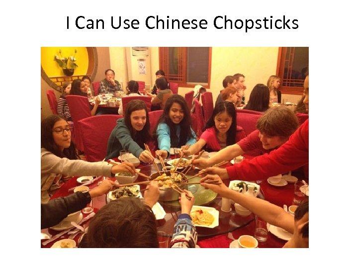 I Can Use Chinese Chopsticks