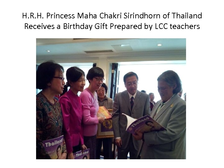H. R. H. Princess Maha Chakri Sirindhorn of Thailand Receives a Birthday Gift Prepared