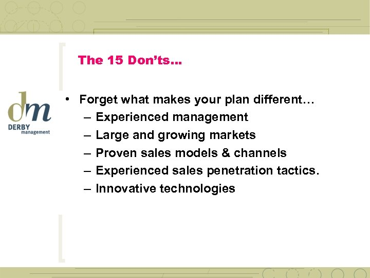 The 15 Don'ts… • Forget what makes your plan different… – Experienced management –