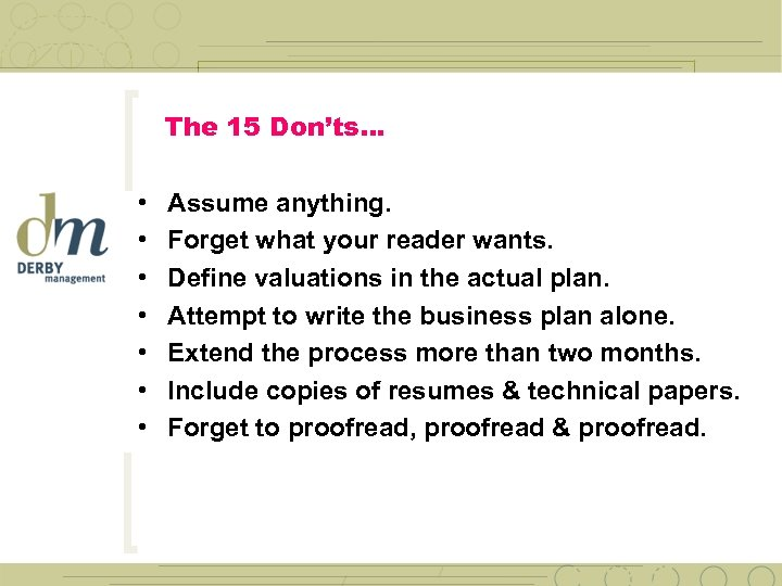 The 15 Don'ts… • • Assume anything. Forget what your reader wants. Define valuations