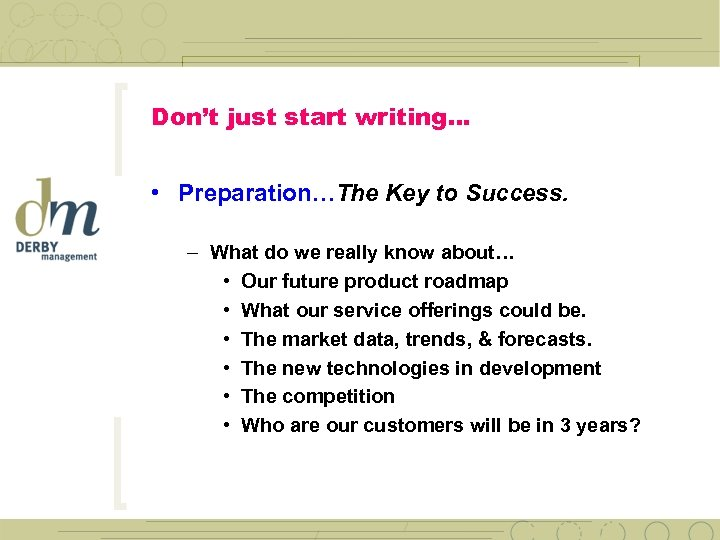 Don't just start writing… • Preparation…The Key to Success. – What do we really