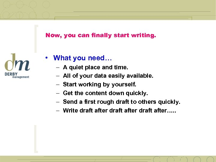 Now, you can finally start writing. • What you need… – – – A