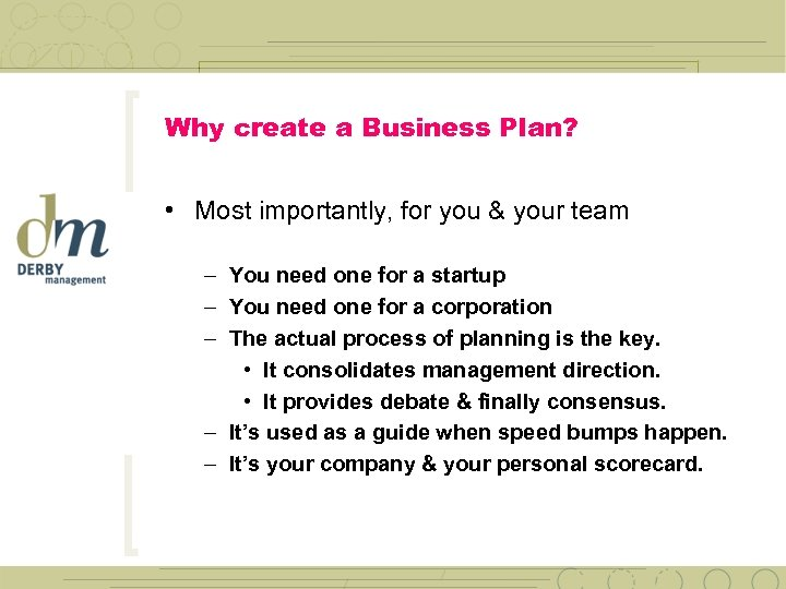 Why create a Business Plan? • Most importantly, for you & your team –