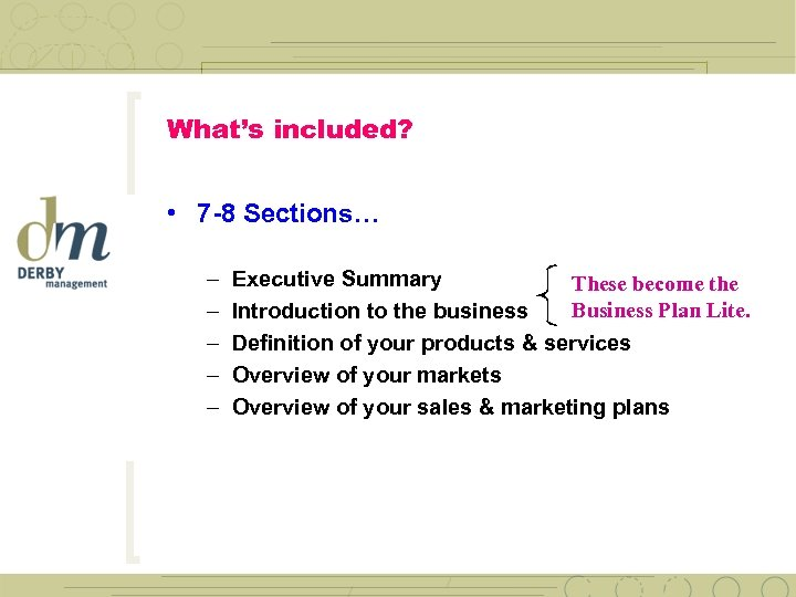 What's included? • 7 -8 Sections… – – – Executive Summary These become the